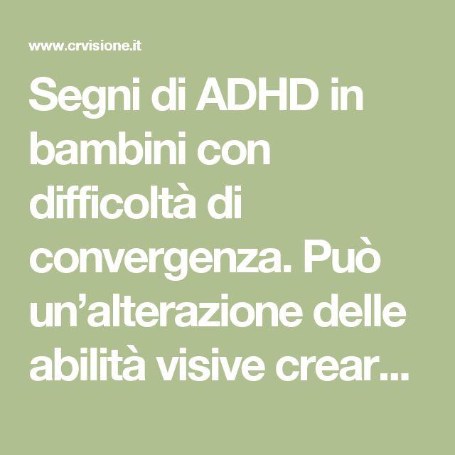 Segni di ADHD in bambini con difficoltà di convergenza. Può un'alterazione delle abilità visive creare problemi di attenzione e iperattività? – Centro Ricerche sulla Visione