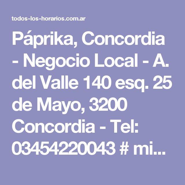 Páprika, Concordia  - Negocio Local -  A. del Valle 140 esq. 25 de Mayo, 3200 Concordia - Tel: 03454220043 # miércoles.29.junio.2017