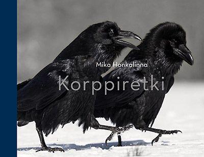 Mielenkiintoinen kuvaus korppien elämästä: Mika Honkalinna, Korppiretki. Maahenki 2015. #luontokirjast