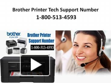 Brother Printer Tech Support  Number 1-800-513-4593, brother customer Support Number available 24x7 USA/Canada for any printer related issues.