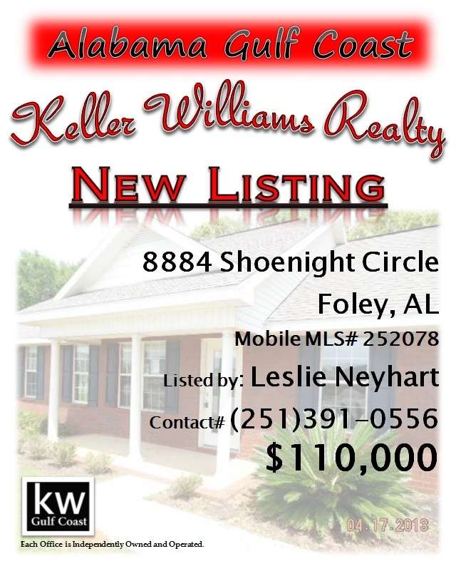 8884 Shoenight Circle, Foley, AL...MLS# 252078...$110,000...3 Bedroom, 2 Bath...May Be Subject To Alabama Right Of Redemption Law. Brick Home On Cul De Sac; Yard Seems Bigger Because Of The Nearby Common Area; Great Condition; Vaulted Ceilings; Split Bedroom Floor Plan; French Doors Lead Out To Patio In Fenced Back Yard. Two Car Attached Garage. Convenient To Shopping And Beaches. Please contact Leslie Anderson Neyhart at 251-391-0556.