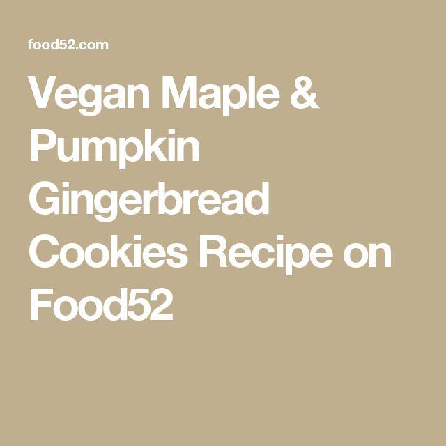 Vegan Maple & Pumpkin Gingerbread Cookies Recipe on Food52