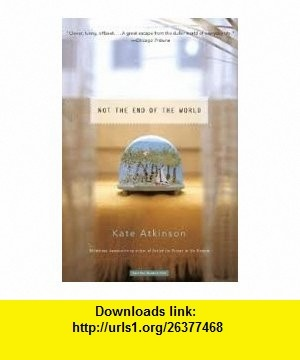 Not the End of the World Publisher Back Bay  Kate Atkinson ,   ,  , ASIN: B004UZYAHK , tutorials , pdf , ebook , torrent , downloads , rapidshare , filesonic , hotfile , megaupload , fileserve