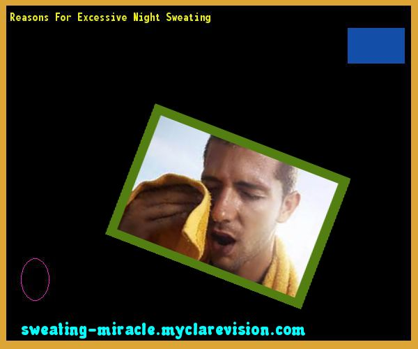 Reasons For Excessive Night Sweating 085959 - Your Body to Stop Excessive Sweating In 48 Hours - Guaranteed!
