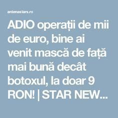 ADIO operații de mii de euro, bine ai venit mască de față mai bună decât botoxul, la doar 9 RON! | STAR NEWS AntenaStars.ro