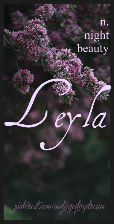 Baby Girl Name: Leyla. Meaning: Night Beauty; Born at Night. Origin: Arabic; Persian.