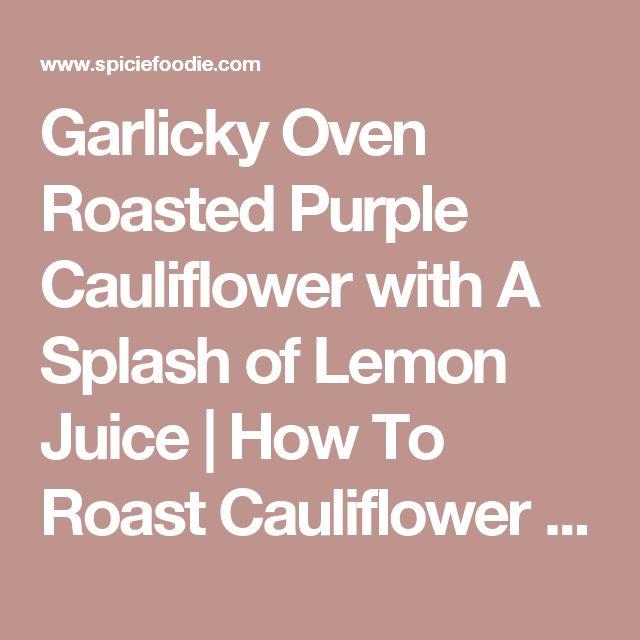 Garlicky Oven Roasted Purple Cauliflower with A Splash of Lemon Juice | How To Roast Cauliflower | Spicie Foodie Healthy Recipes – Spicie Foodie ™