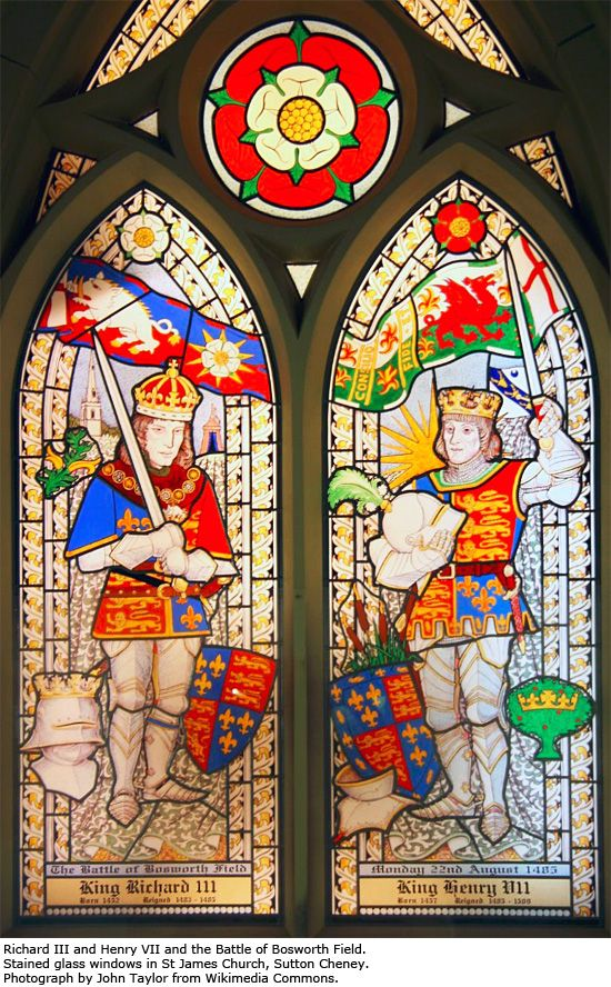 Stained glass windows in St James church, Sutton Cheney. - Richard III and Henry VII The Battle of Bosworth. ---Henry Tudor, led a rebellion to take the throne from King Richard III, the rightful heir, killed him on the battle field and began the bloody reign of the Tudors