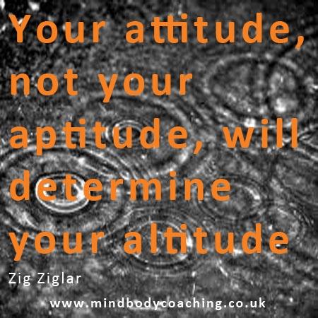 Your attitude determines your altitude : )
