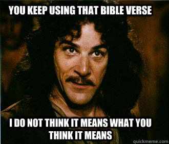 you keep using that bible verse i do not think it means what - Princess Bride