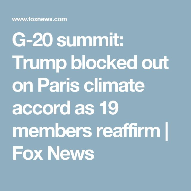 G-20 summit: Trump blocked out on Paris climate accord as 19 members reaffirm | Fox News