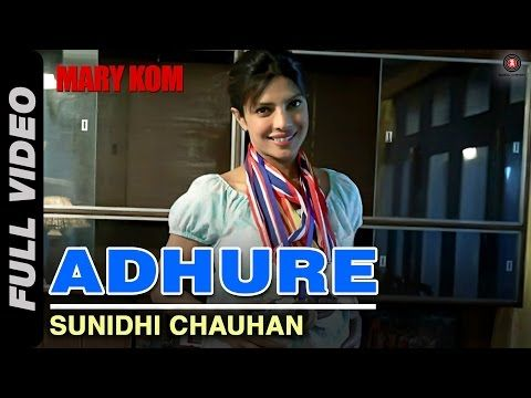 ▶ Adhure Full Video | MARY KOM | Priyanka Chopra | Sunidhi Chauhan | HD - YouTube