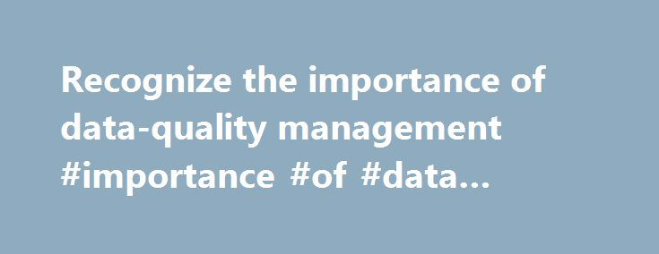 the importance of data quality for This video by the data quality campaign explains the importance of collecting and using quality data to transform our nation's education system and improve the achievement of every student.
