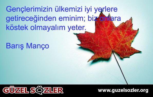 http://www.guzelsozler.org/yazarlar-Baris-Manco.html  http://www.guzelsozler.org/resimlisozlerara.php?no=Bar%C4%B1%C5%9F%20Man%C3%A7o  Daha fazlasını websitemizde bulabilirsiniz.  www.guzelsozler.org