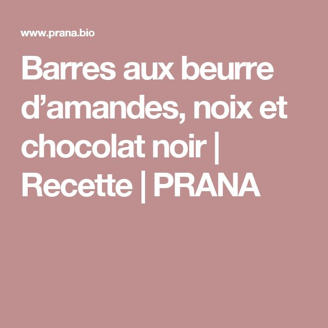 Barres aux beurre d'amandes, noix et chocolat noir | Recette | PRANA