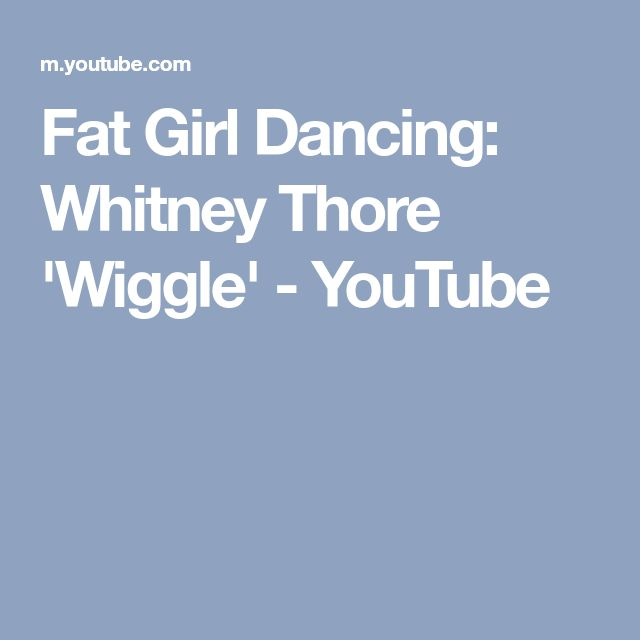 Fat Girl Dancing: Whitney Thore 'Wiggle' - YouTube