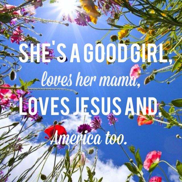 She's a good girl, loves her mama, loves Jesus and America too.
