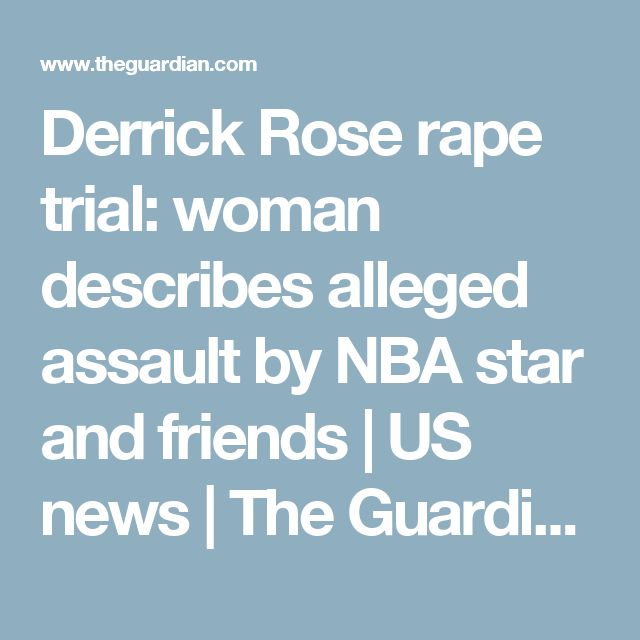 Derrick Rose rape trial: woman describes alleged assault by NBA star and friends | US news | The Guardian