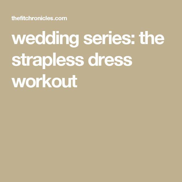 wedding series: the strapless dress workout