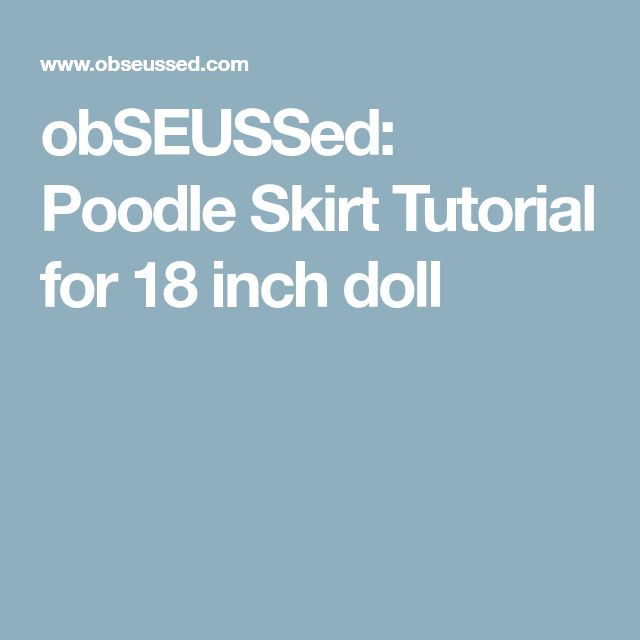ObSEUSSed Poodle Skirt Tutorial For 18 Inch Doll