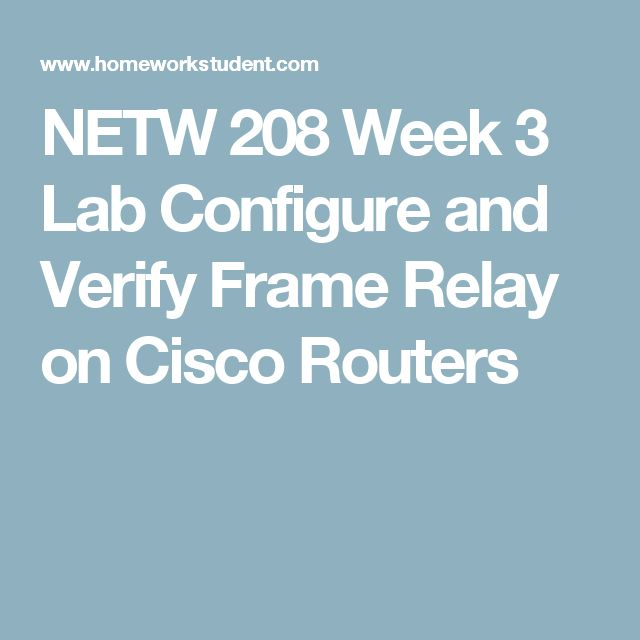 NETW 208 Week 3 Lab Configure and Verify Frame Relay on Cisco Routers