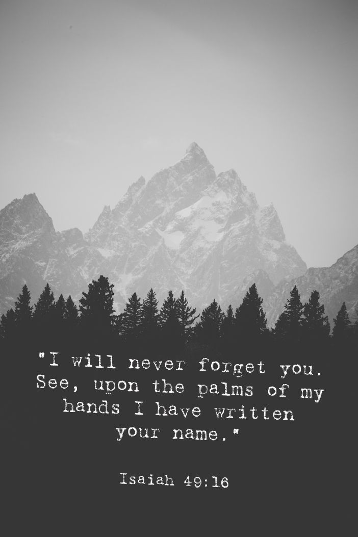 God has not forgotten you // You are engraved on the palms of His hands // No greater love // Isaiah 49:16