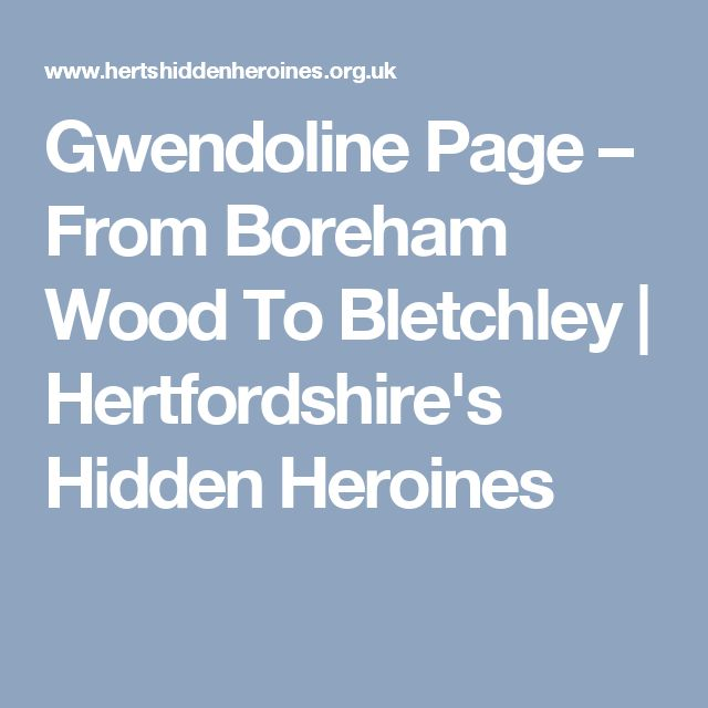 Gwendoline Page – From Boreham Wood To Bletchley | Hertfordshire's Hidden Heroines