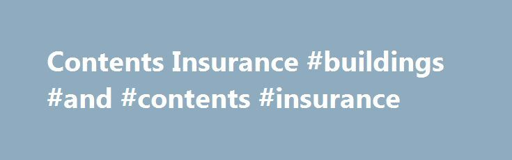 Contents Insurance #buildings #and #contents #insurance http://malaysia.remmont.com/contents-insurance-buildings-and-contents-insurance/  # Contents insurance Get the cover you need for your contents with our standard home insurance. The excellent level of benefits include: Automatic new-for-old cover replacement as new, with no depreciation applied to the value. Accidental damage cover for non-portable home entertainment and electrical and gas equipment including televisions, cookers and…
