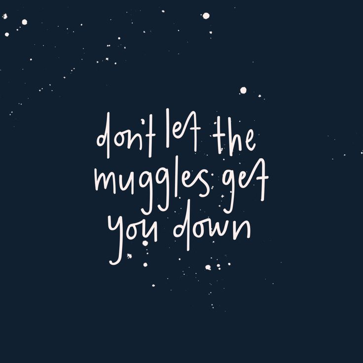 don't let the muggles get you down // lettering // magic