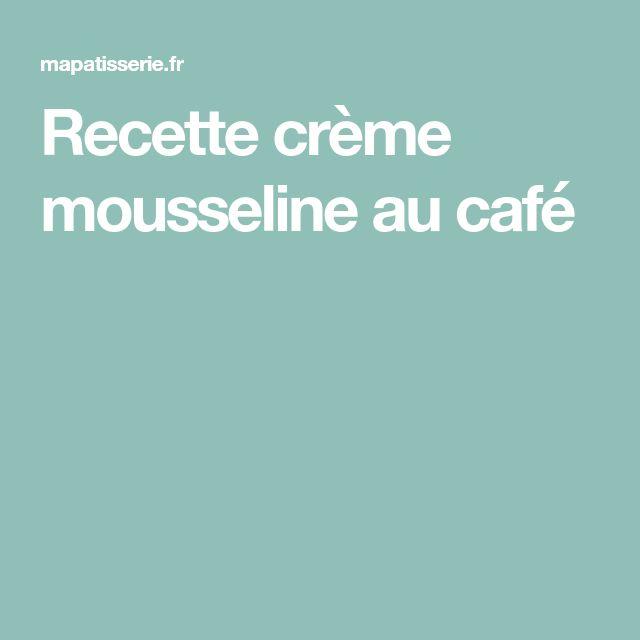 Recette crème mousseline au café