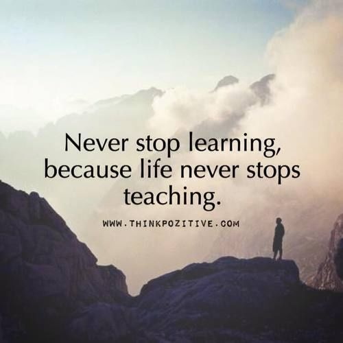 Never Stop Learning Because Life Never Stops Teaching life quotes life motivational quotes inspirational quotes about life life quotes and sayings life inspiring quotes life image quotes best life quotes quotes about life lessons