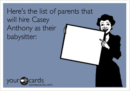 Here's the list of parents that will hire Casey Anthony as their babysitter: