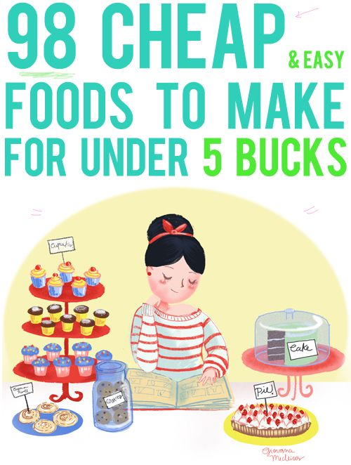 98 Cheap and Easy Foods to Make for Under 5 Bucks!- There are a lot of vegan options, too!