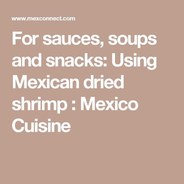 For sauces, soups and snacks: Using Mexican dried shrimp : Mexico Cuisine