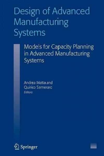 Design of Advanced Manufacturing Systems: Models for Capacity Planning in Advanced Manufacturing Systems
