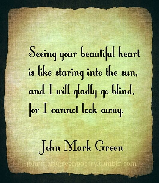 Love Poems - Romantic Poetry - Staring Into the Sun poem by John Mark Green - Romance - Quotes   #johnmarkgreen