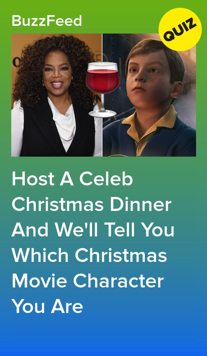 Host A Celeb Christmas Dinner And We Ll Tell You Which Christmas Movie Character You Are Christmas Movie Characters Christmas Movies Told You So