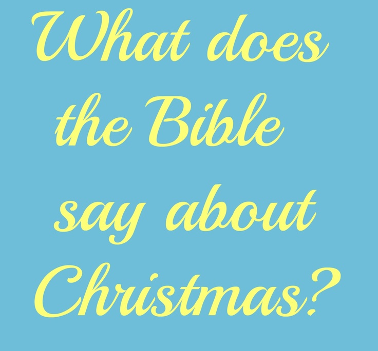 What does the Bible say about Christmas?  http://www.jw.org/en/bible-teachings/questions/bible-about-christmas/