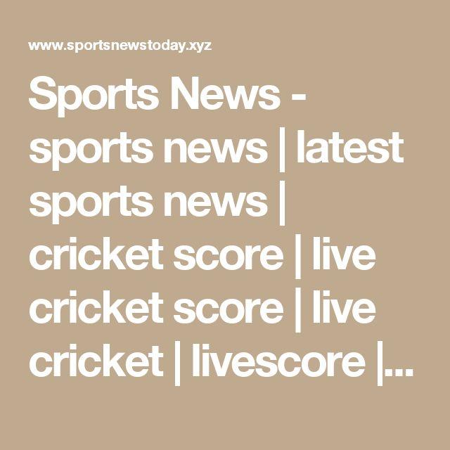 Sports News - sports news   latest sports news   cricket score   live cricket score   live cricket    livescore   football news