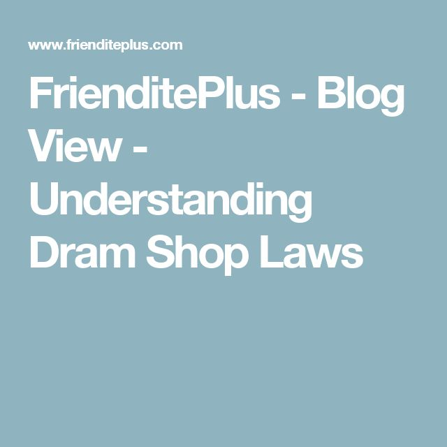 FrienditePlus - Blog View - Understanding Dram Shop Laws