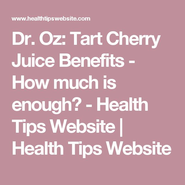 Dr. Oz: Tart Cherry Juice Benefits - How much is enough? - Health Tips Website | Health Tips Website