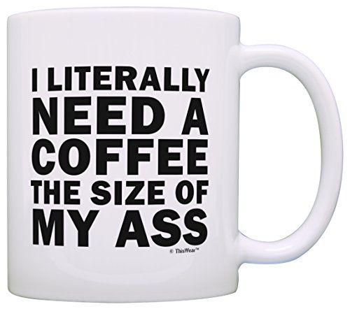 Funny Coffee Mugs Sarcasm Need a Coffee the Size of My As...