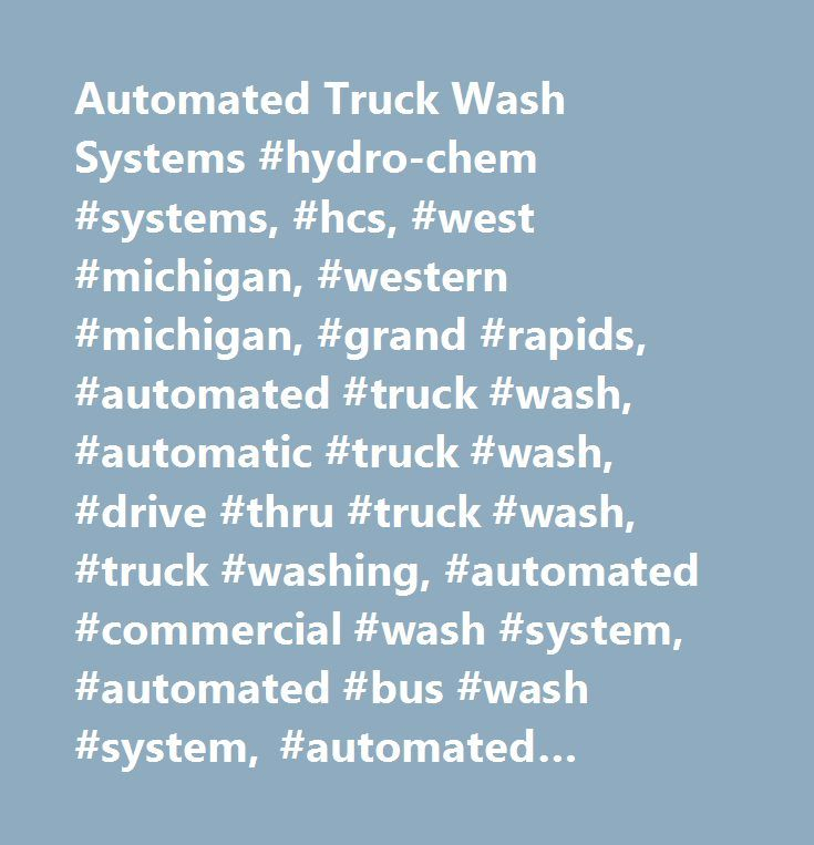Automated Truck Wash Systems #hydro-chem #systems, #hcs, #west #michigan, #western #michigan, #grand #rapids, #automated #truck #wash, #automatic #truck #wash, #drive #thru #truck #wash, #truck #washing, #automated #commercial #wash #system, #automated #bus #wash #system, #automated #municipality #wash #system, #automated #heavy #duty #wash #system, #bio-security #wash #system, #undercarriage #wash #system, #grand #rapids #truck #wash…