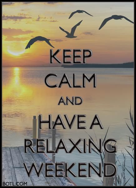 KEEP CALM and HAVE A RELAXING WEEKEND (♪♫ Click the enlarged image/link to hear the music ♪♫) http://botl.com/shr/UQREVWkk
