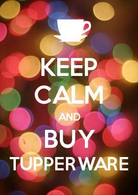 KEEP CALM AND BUY TUPPERWARE http://jessicasullivan2014.my.tupperware.com/