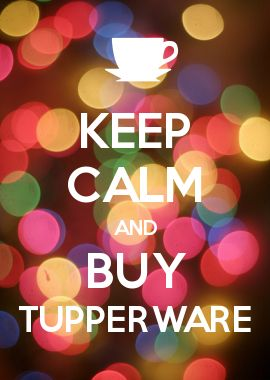 KEEP CALM AND BUY TUPPERWARE http://jessicasullivan2014.my.tupperware.com/