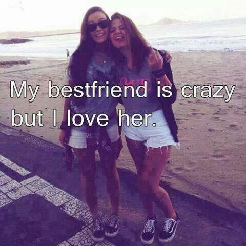 Crazy Best Friend Quotes - Bing Images