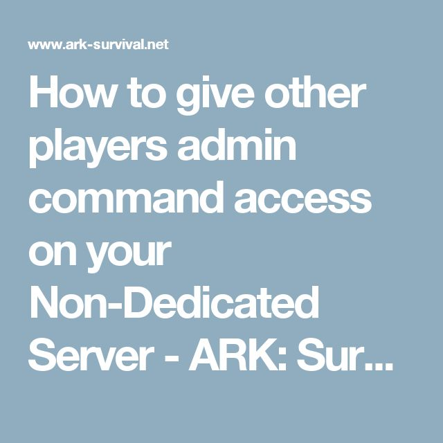 How to give other players admin command access on your Non-Dedicated Server - ARK: Survival Evolved
