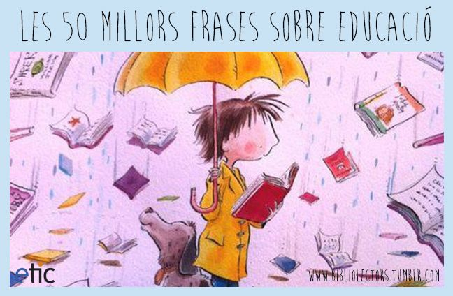 """Les 50 millors frases sobre educació - """"Las 50 mejores frases sobre educación"""""""