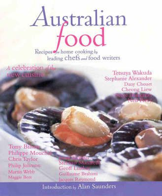 Australian Food: Recipes for Home Cooking by Australia's Leading Chefs and Food Writers